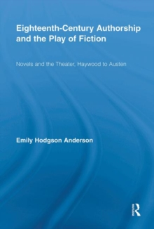 Eighteenth-Century Authorship and the Play of Fiction : Novels and the Theater, Haywood to Austen, Hardback Book