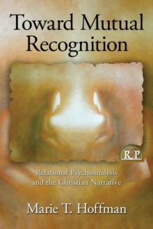 Toward Mutual Recognition : Relational Psychoanalysis and the Christian Narrative, Paperback / softback Book