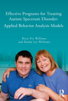 Effective Programs for Treating Autism Spectrum Disorder : Applied Behavior Analysis Models, Paperback / softback Book