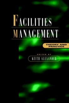 Facilities Management : Theory and Practice, Paperback / softback Book