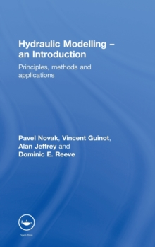 Hydraulic Modelling: An Introduction : Principles, Methods and Applications, Hardback Book