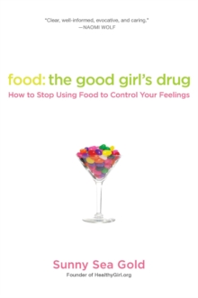Food: The Good Girl's Drug : How To Stop Using Food to Control Your Feelings, Paperback Book