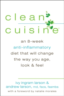 Clean Cuisine : An 8-Week Anti-Inflammatory Diet That Will Change the Way You Age, Look & Feel, Paperback / softback Book