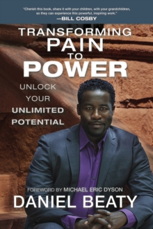 Transforming Pain to Power : Unlock Your Unlimited Potential, Paperback Book