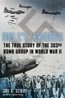Hell's Angels : The True Story of the 303rd Bomb Group in World War II, Hardback Book