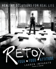 Retox : Yoga * Food * AttitudeHealthy Solutions for Real Life, Paperback Book