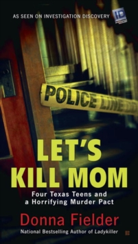 Let's Kill Mom : Four Texas Teens and a Horrifying Murder Pact, Paperback Book