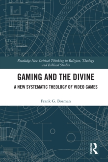 Gaming and the Divine : A New Systematic Theology of Video Games, PDF eBook