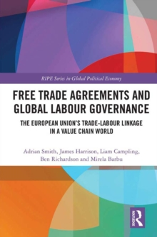 Free Trade Agreements and Global Labour Governance : The European Union's Trade-Labour Linkage in a Value Chain World, PDF eBook