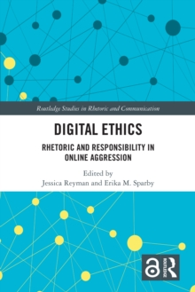 Digital Ethics : Rhetoric and Responsibility in Online Aggression, PDF eBook