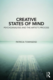 Creative States of Mind : Psychoanalysis and the Artist's Process