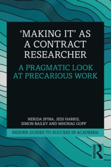 'Making It' as a Contract Researcher : A Pragmatic Look at Precarious Work, EPUB eBook