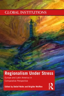 Regionalism Under Stress : Europe and Latin America in Comparative Perspective, PDF eBook
