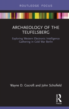 Archaeology of The Teufelsberg : Exploring Western Electronic Intelligence Gathering in Cold War Berlin, PDF eBook