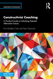 Constructivist Coaching : A Practical Guide to Unlocking Potential Alternative Futures, EPUB eBook