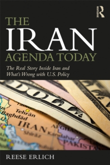 The Iran Agenda Today : The Real Story Inside Iran and What's Wrong with U.S. Policy, PDF eBook