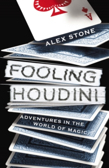 Fooling Houdini : Adventures in the World of Magic, Paperback Book