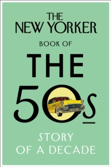 The New Yorker Book of the 50s : Story of a Decade, Hardback Book