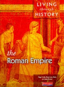 Living Through History: Core Book.   Roman Empire, Paperback Book