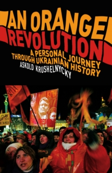 An Orange Revolution : A Personal Journey Through Ukrainian History, Paperback Book