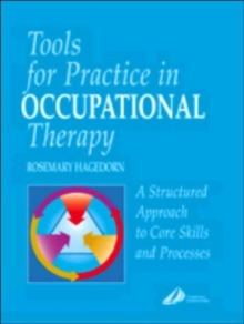 Tools for Practice in Occupational Therapy : A Structured Approach to Core Skills and Processes, Paperback / softback Book