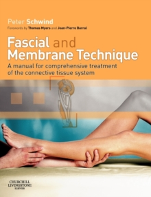 Fascial and Membrane Technique : A manual for comprehensive treatment of the connective tissue system, Paperback / softback Book