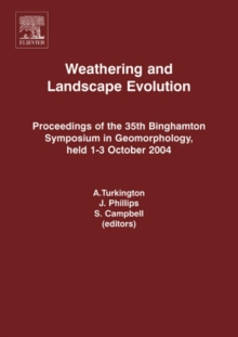 Weathering and Landscape Evolution : Proceedings of the 35th Binghamton Symposium in Geomorphology, held 1-3 October, 2004, Hardback Book