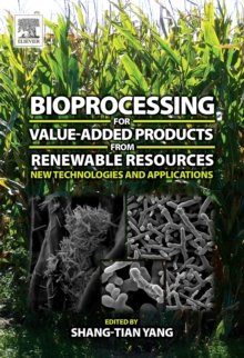 Bioprocessing for Value-Added Products from Renewable Resources : New Technologies and Applications, Hardback Book