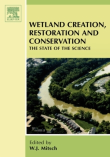 Wetland Creation, Restoration, and Conservation : The State of Science, Hardback Book