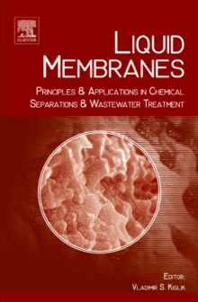 Liquid Membranes : Principles and Applications in Chemical Separations and Wastewater Treatment, Hardback Book
