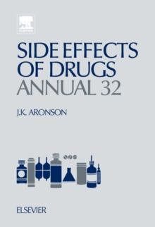Side Effects of Drugs Annual : A Worldwide Yearly Survey of New Data and Trends in Adverse Drug Reactions Volume 32, Hardback Book