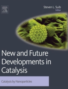 New and Future Developments in Catalysis : Catalysis by Nanoparticles, Hardback Book
