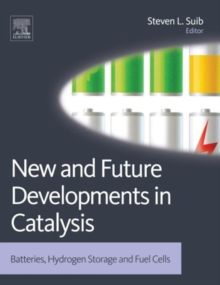 New and Future Developments in Catalysis : Batteries, Hydrogen Storage and Fuel Cells, Hardback Book