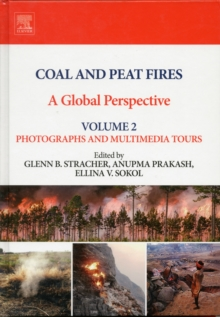 Coal and Peat Fires: A Global Perspective : Volume 2: Photographs and Multimedia Tours, Hardback Book
