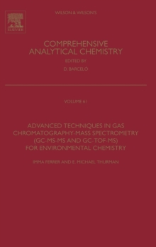 Advanced Techniques in Gas Chromatography-Mass Spectrometry (GC-MS-MS and GC-TOF-MS) for Environmental Chemistry : Volume 61, Hardback Book