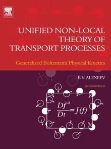 Unified Non-Local Theory of Transport Processes : Generalized Boltzmann Physical Kinetics, Hardback Book