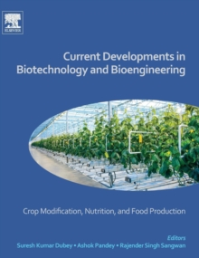 Current Developments in Biotechnology and Bioengineering : Crop Modification, Nutrition, and Food Production, Hardback Book