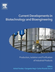 Current Developments in Biotechnology and Bioengineering : Production, Isolation and Purification of Industrial Products, Hardback Book