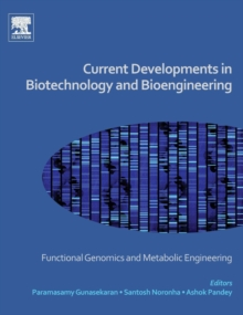 Current Developments in Biotechnology and Bioengineering : Functional Genomics and Metabolic Engineering, Hardback Book