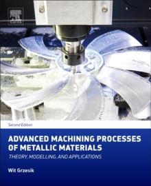 Advanced Machining Processes of Metallic Materials : Theory, Modelling, and Applications, Hardback Book