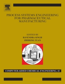 Process Systems Engineering for Pharmaceutical Manufacturing : Volume 41, Hardback Book