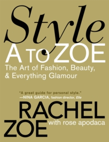 Style A to Zoe : The Art of Fashion, Beauty, and Everything Glamour, Paperback Book