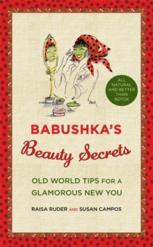 Babushka's Beauty Secrets : Old World Tips for a Glamorous New You, Hardback Book