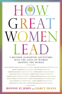 How Great Women Lead : A Mother-Daughter Adventure into the Lives of Women Shaping the World, Hardback Book