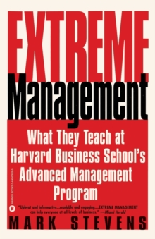 Extreme Management : What They Teach at Harvard Business School's Advanced Manageme..., Paperback / softback Book