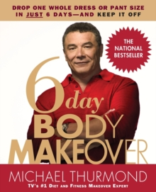 6-Day Body Makeover : Drop One Whole Dress or Trouser Size in Just 6 Days - and keep it off, Paperback / softback Book