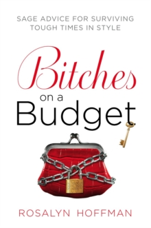 Bitches on a Budget : Sage Advice for Surviving Tough Times in Style, Paperback / softback Book