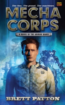 Mecha Corps : A Novel of the Armor Wars, Paperback / softback Book