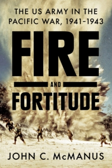 Fire And Fortitude : The US Army in the Pacific War, 1941-1943, Hardback Book