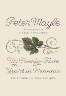 My Twenty-Five Years in Provence : Reflections on Then and Now, Hardback Book